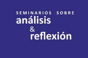 Seminarios sobre análisis & reflexión